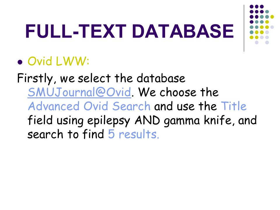 FULL-TEXT DATABASE Ovid LWW: Firstly, we select the database SMUJournal@Ovid. We choose the Advanced Ovid Search and use the Title field using epileps