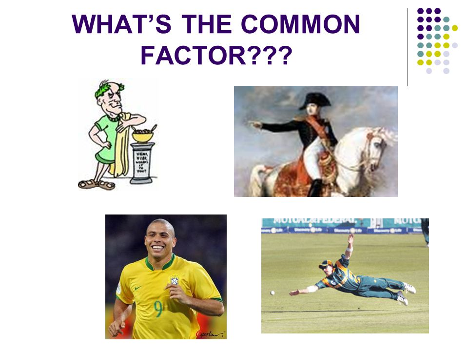 WHAT'S THE COMMON FACTOR