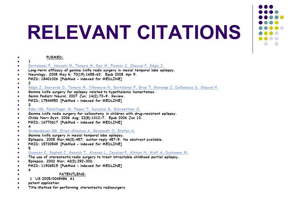 RELEVANT CITATIONS PUBMED: 1 Bartolomei F, Hayashi M, Tamura M, Rey M, Fischer C, Chauvel P, Régis J. Long-term efficacy of gamma knife radio surgery