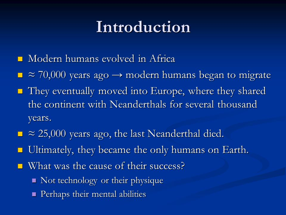 Introduction Modern humans evolved in Africa Modern humans evolved in Africa ≈ 70,000 years ago → modern humans began to migrate ≈ 70,000 years ago →