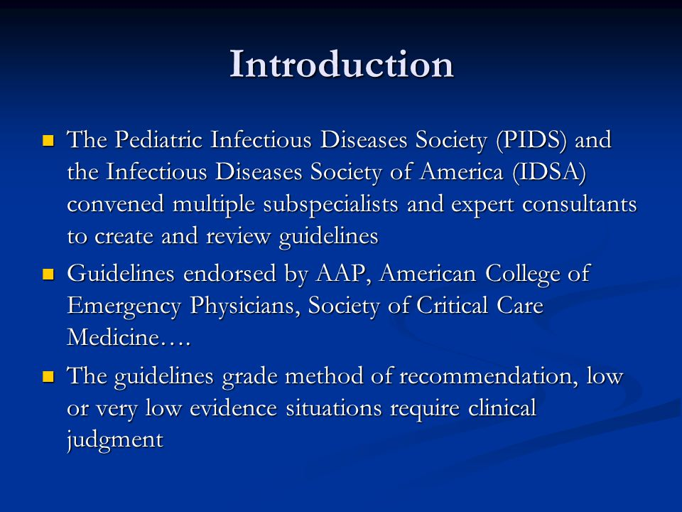 Introduction The Pediatric Infectious Diseases Society (PIDS) and the Infectious Diseases Society of America (IDSA) convened multiple subspecialists a