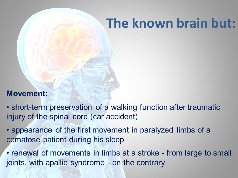 The known brain but: Movement: short-term preservation of a walking function after traumatic injury of the spinal cord (car accident) appearance of th