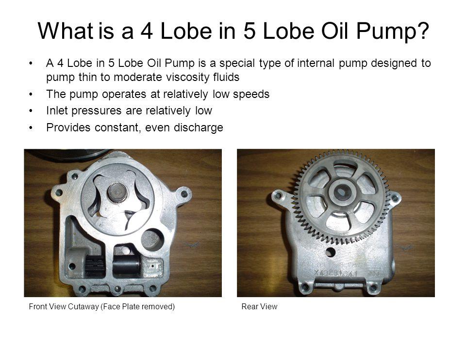 What is a 4 Lobe in 5 Lobe Oil Pump? A 4 Lobe in 5 Lobe Oil Pump is a special type of internal pump designed to pump thin to moderate viscosity fluids