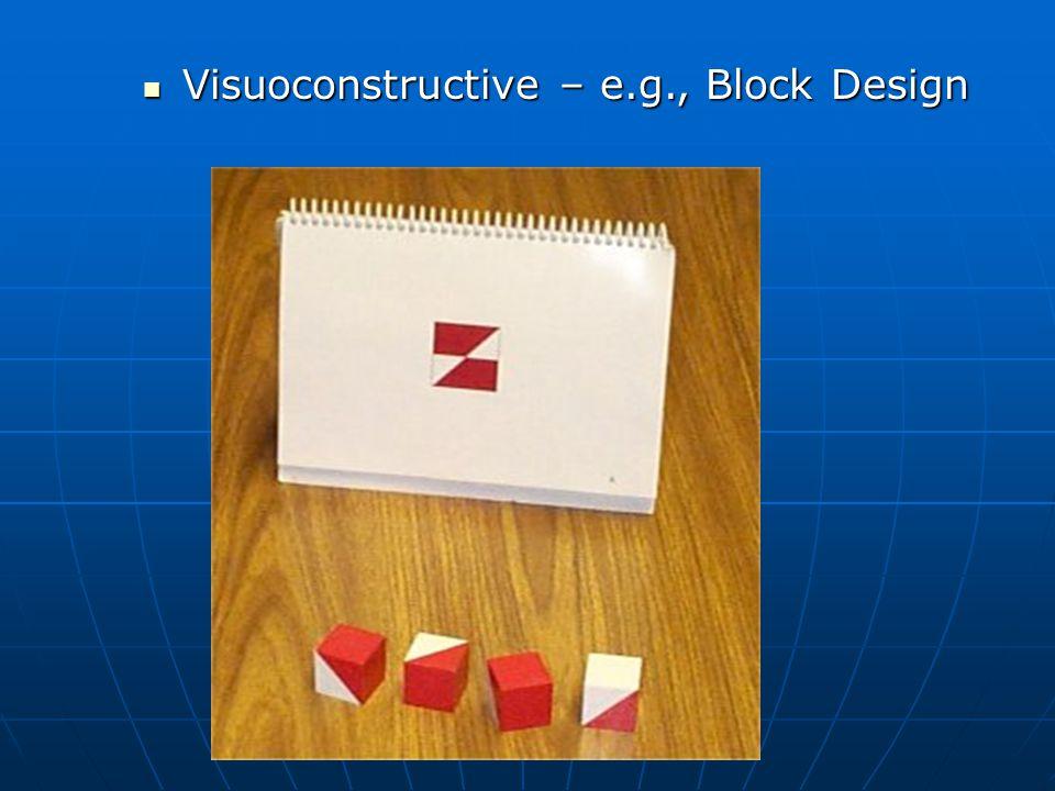 Visuoconstructive – e.g., Block Design Visuoconstructive – e.g., Block Design