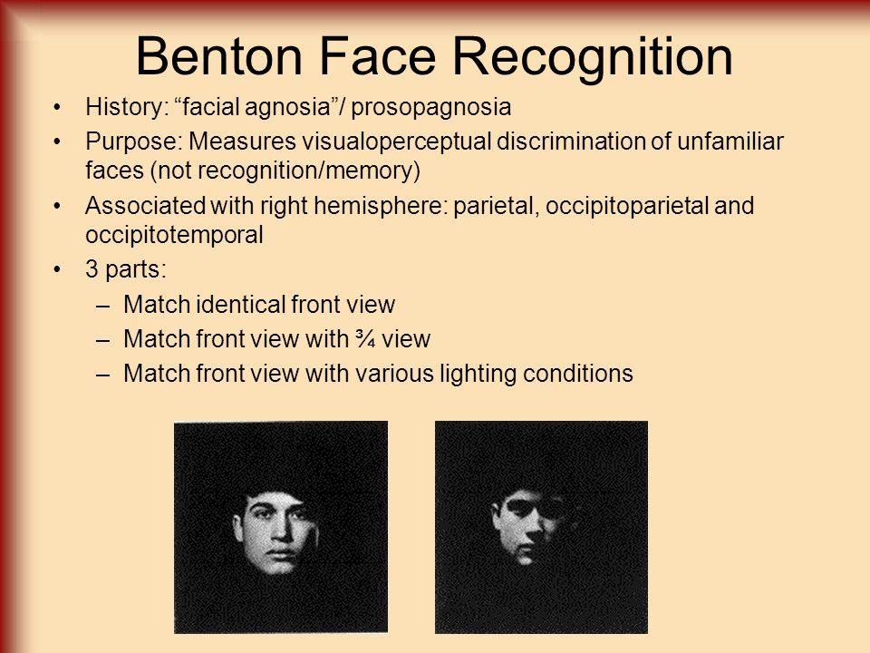 "Benton Face Recognition History: ""facial agnosia""/ prosopagnosia Purpose: Measures visualoperceptual discrimination of unfamiliar faces (not recogniti"