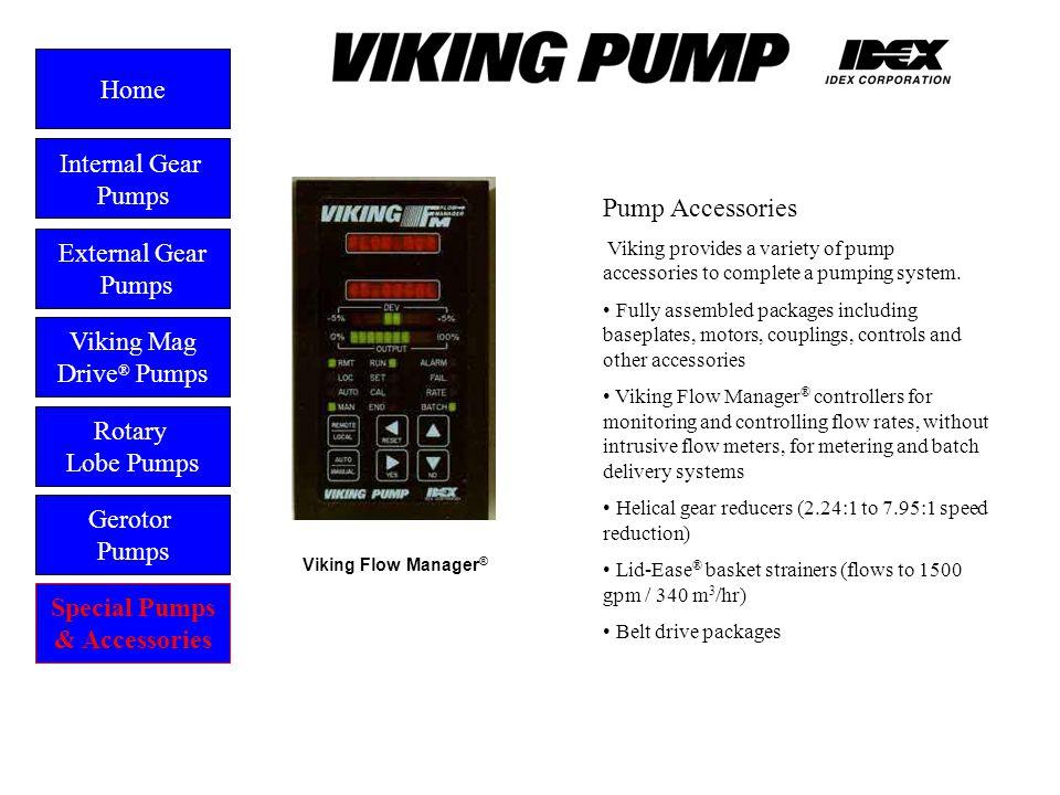 Flow Manager External Gear Pumps Viking Mag Drive ® Pumps Gerotor Pumps Home Rotary Lobe Pumps Special Pumps & Accessories Pump Accessories Viking pro