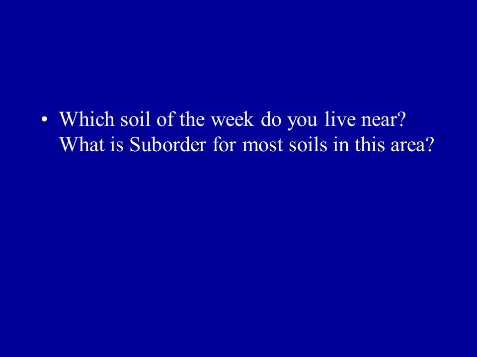 Which soil of the week do you live near? What is Suborder for most soils in this area?