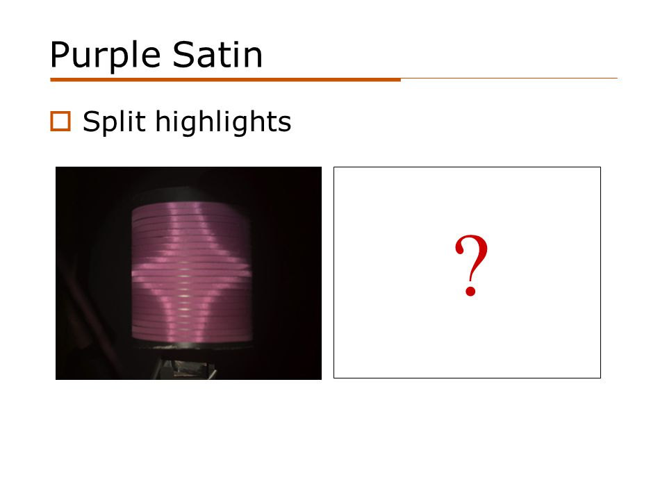 Purple Satin  Split highlights ?