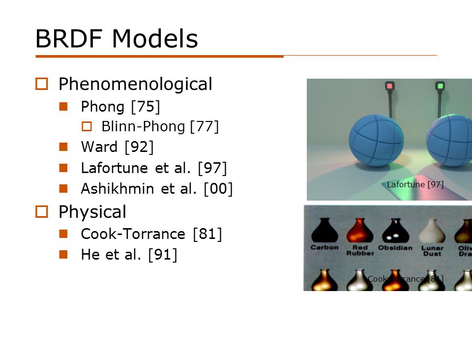 BRDF Models  Phenomenological Phong [75]  Blinn-Phong [77] Ward [92] Lafortune et al.