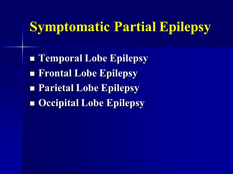Symptomatic Partial Epilepsy Temporal Lobe Epilepsy Temporal Lobe Epilepsy Frontal Lobe Epilepsy Frontal Lobe Epilepsy Parietal Lobe Epilepsy Parietal Lobe Epilepsy Occipital Lobe Epilepsy Occipital Lobe Epilepsy