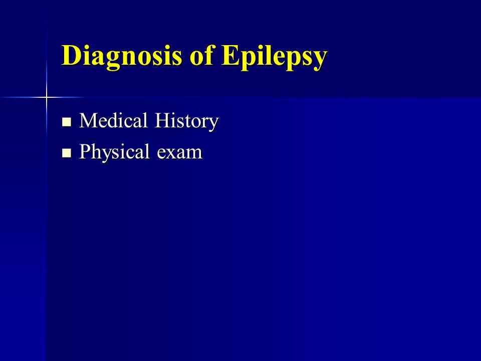 Diagnosis of Epilepsy Medical History Medical History Physical exam Physical exam