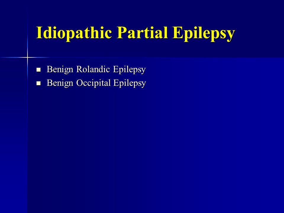 Idiopathic Partial Epilepsy Benign Rolandic Epilepsy Benign Rolandic Epilepsy Benign Occipital Epilepsy Benign Occipital Epilepsy