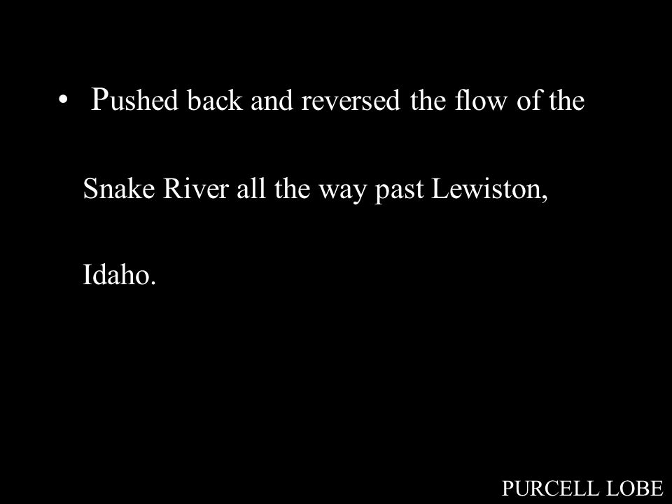 P ushed back and reversed the flow of the Snake River all the way past Lewiston, Idaho.