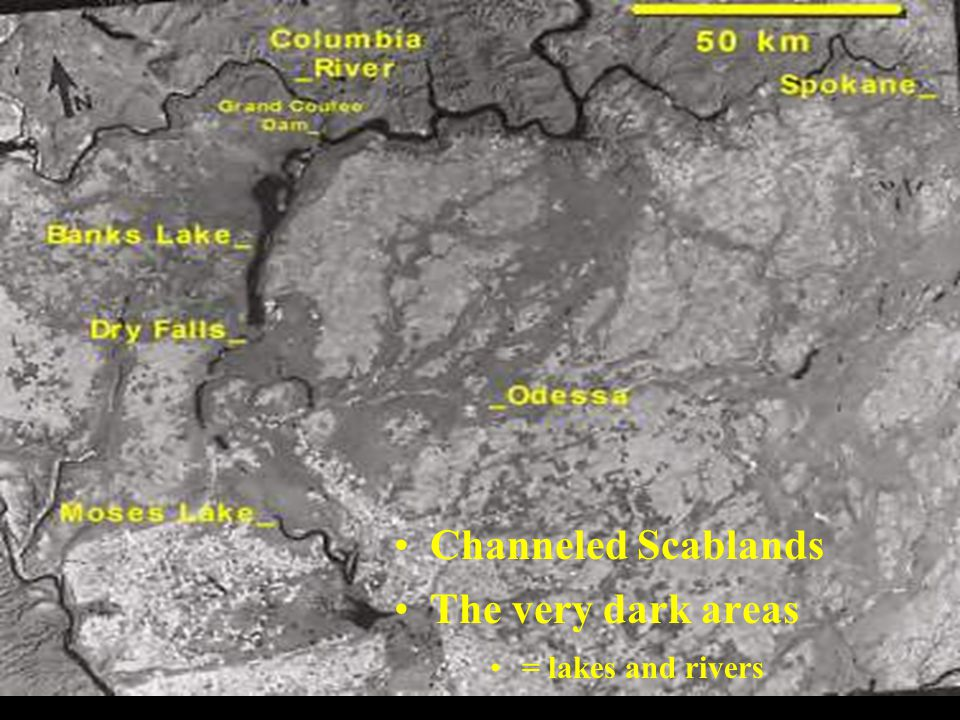 Channeled Scablands The very dark areas = lakes and rivers