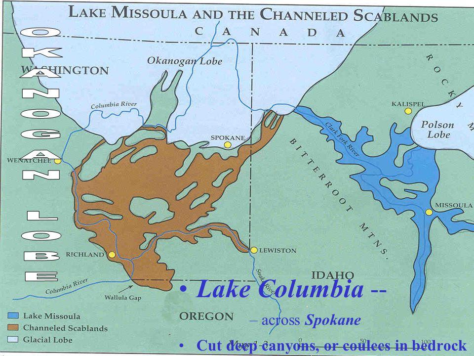Lake Columbia -- –across Spokane Cut deep canyons, or coulees in bedrock