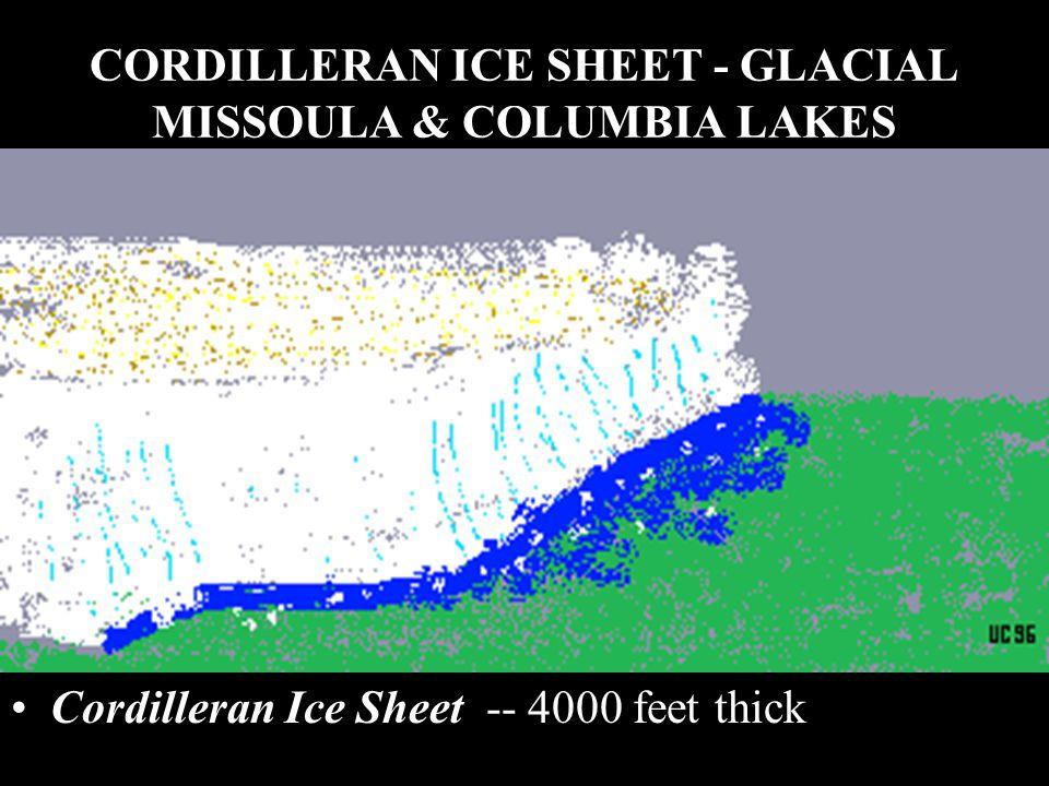 CORDILLERAN ICE SHEET - GLACIAL MISSOULA & COLUMBIA LAKES Cordilleran Ice Sheet -- 4000 feet thick