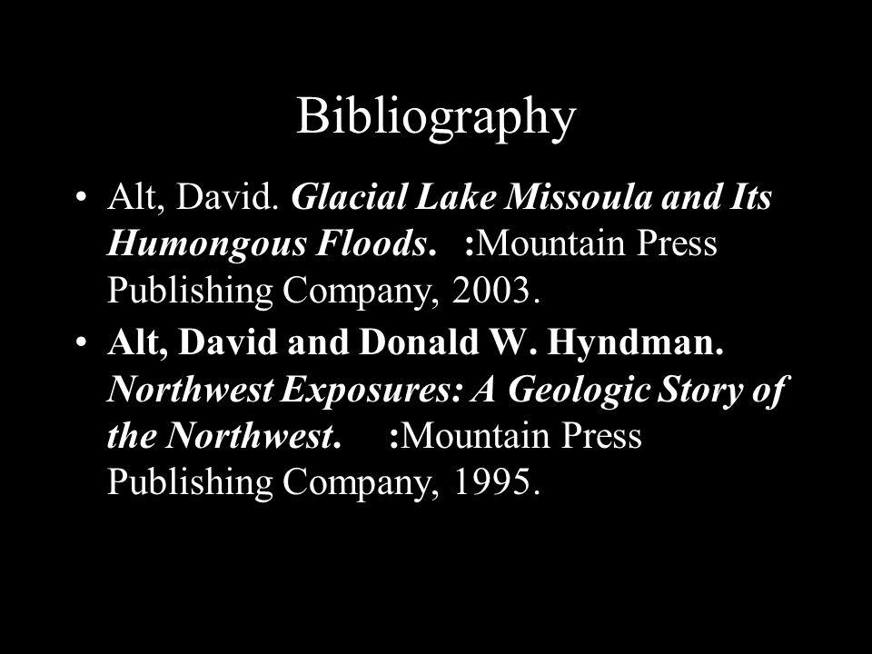 Bibliography Alt, David. Glacial Lake Missoula and Its Humongous Floods.