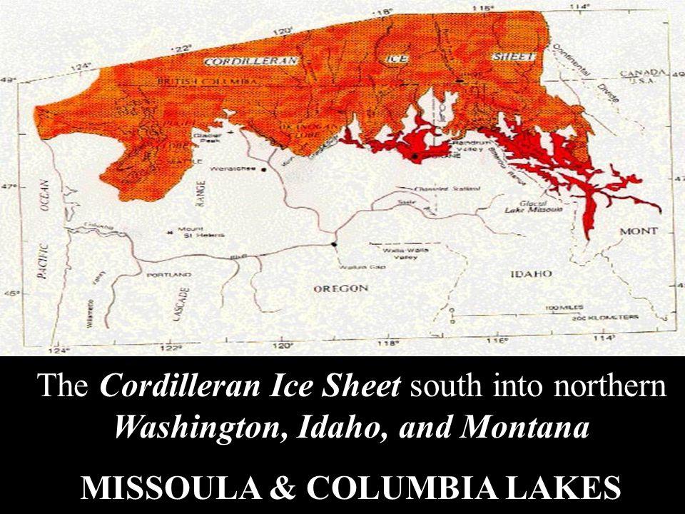 The Cordilleran Ice Sheet south into northern Washington, Idaho, and Montana MISSOULA & COLUMBIA LAKES