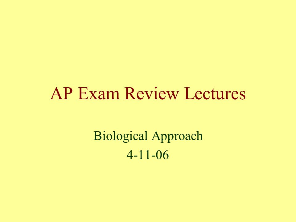 AP Exam Review Lectures Biological Approach 4-11-06