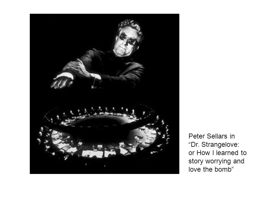 """Peter Sellars in """"Dr. Strangelove: or How I learned to story worrying and love the bomb"""""""