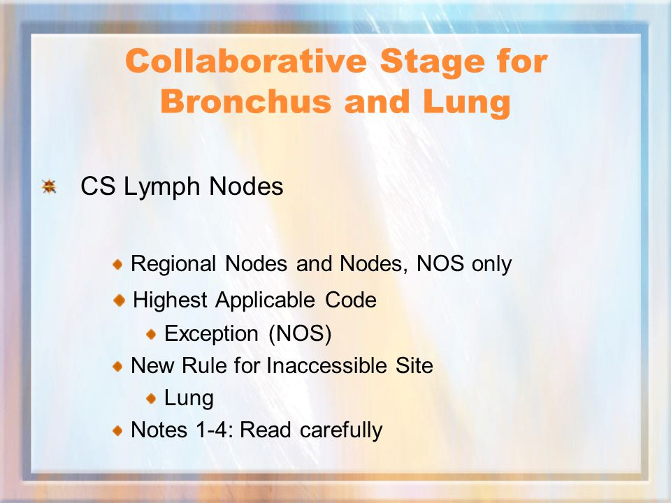 Collaborative Stage for Bronchus and Lung CS Lymph Nodes Regional Nodes and Nodes, NOS only Highest Applicable Code Exception (NOS) New Rule for Inaccessible Site Lung Notes 1-4: Read carefully