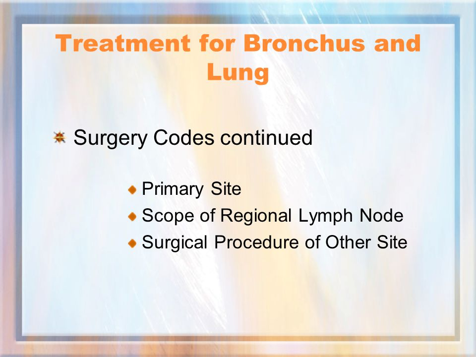 Treatment for Bronchus and Lung Surgery Codes continued Primary Site Scope of Regional Lymph Node Surgical Procedure of Other Site