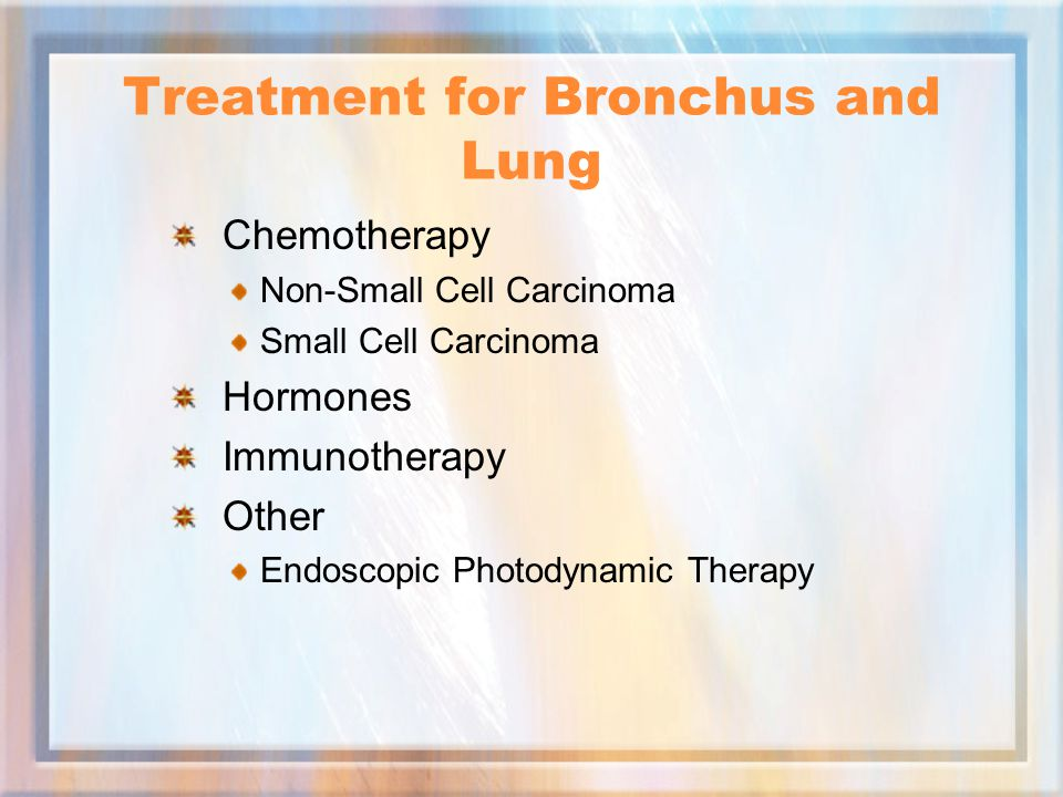Treatment for Bronchus and Lung Chemotherapy Non-Small Cell Carcinoma Small Cell Carcinoma Hormones Immunotherapy Other Endoscopic Photodynamic Therapy