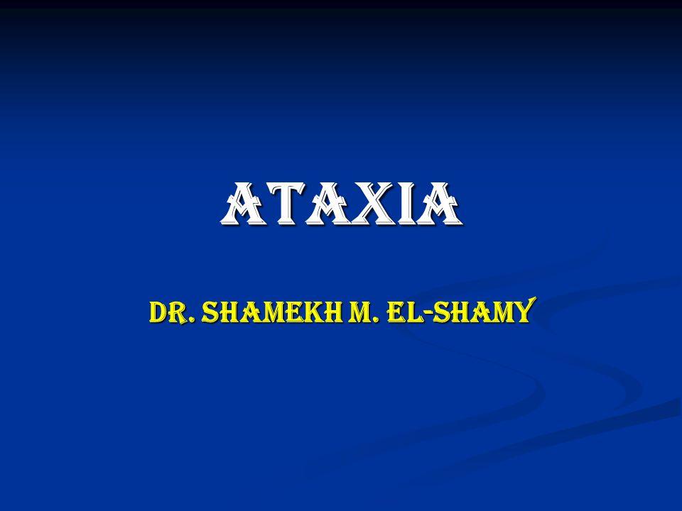 ATAXIA Dr. Shamekh M. El-Shamy