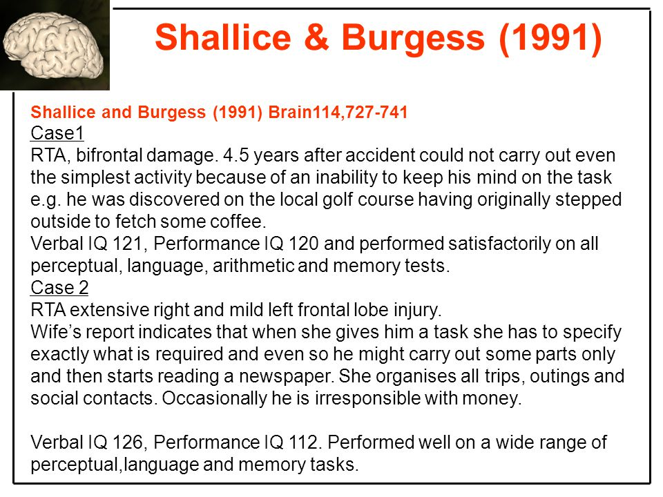 Shallice & Burgess (1991) Shallice and Burgess (1991) Brain114,727-741 Case1 RTA, bifrontal damage.