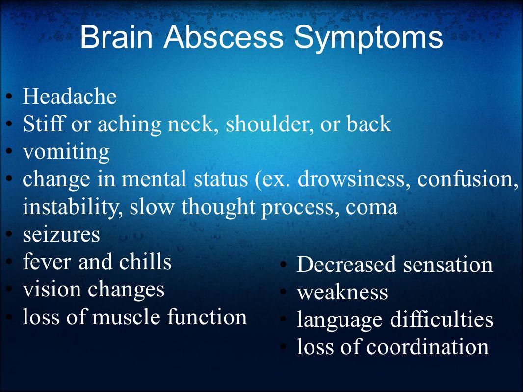 Brain Abscess Symptoms Headache Stiff or aching neck, shoulder, or back vomiting change in mental status (ex.