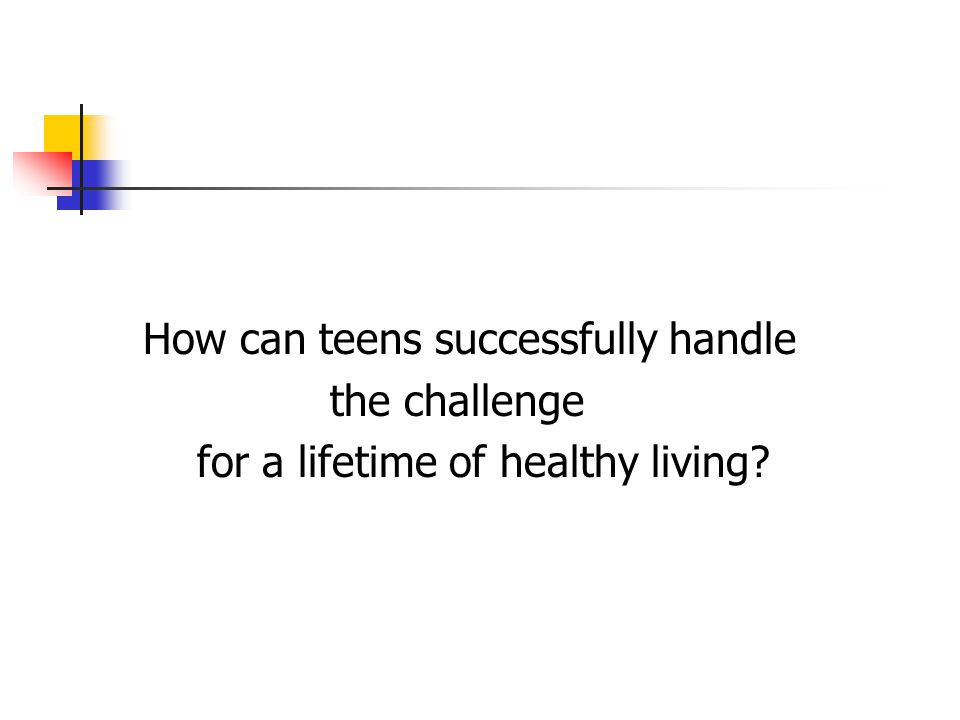 How can teens successfully handle the challenge for a lifetime of healthy living?