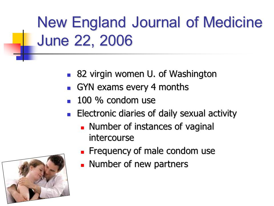 New England Journal of Medicine June 22, 2006 82 virgin women U. of Washington 82 virgin women U. of Washington GYN exams every 4 months GYN exams eve