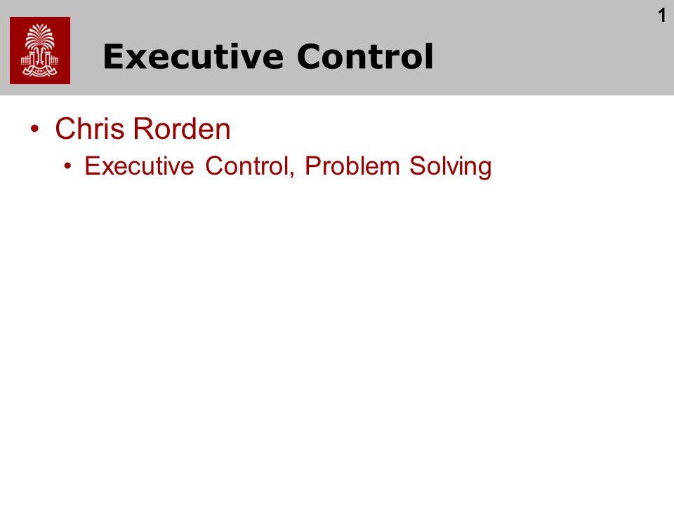 1 Executive Control Chris Rorden Executive Control, Problem Solving