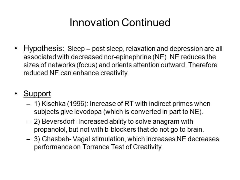 Innovation Continued Hypothesis: Sleep – post sleep, relaxation and depression are all associated with decreased nor-epinephrine (NE). NE reduces the