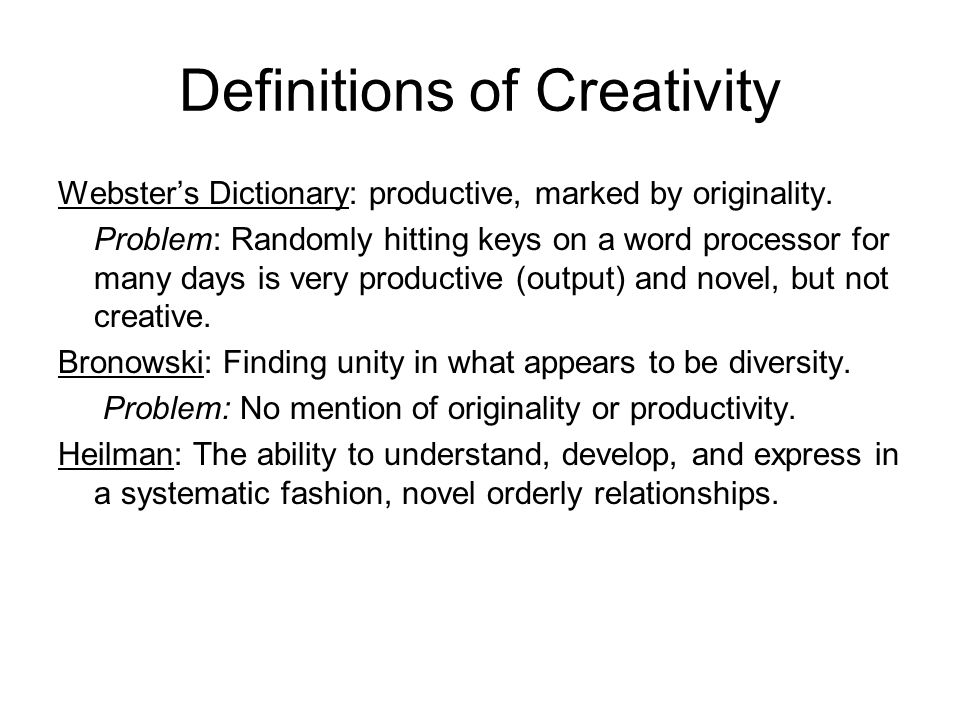 Definitions of Creativity Webster's Dictionary: productive, marked by originality.