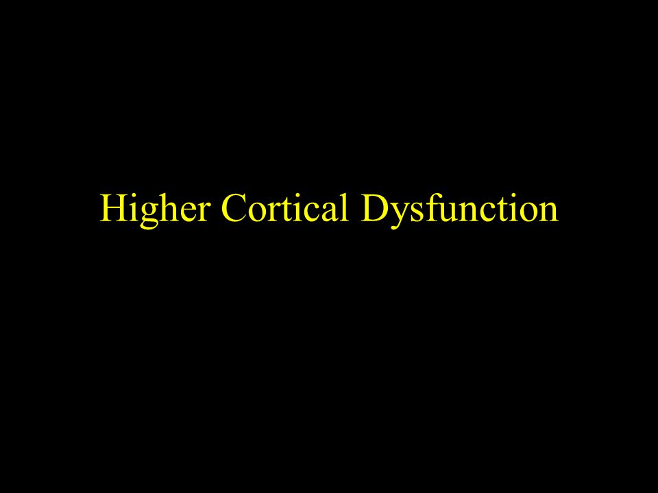 Higher Cortical Dysfunction