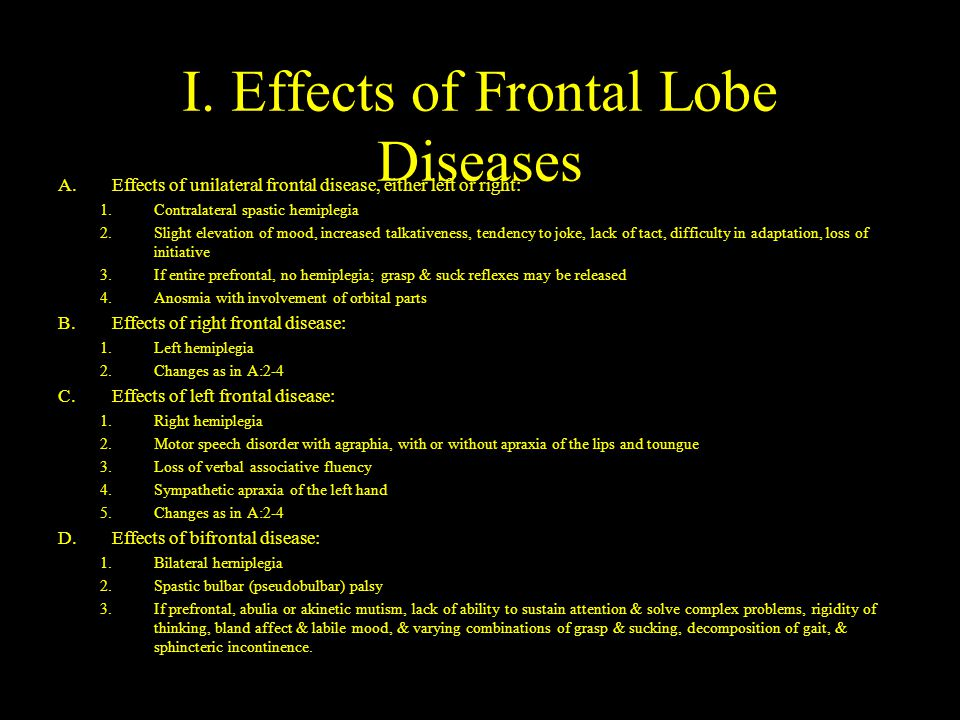 I. Effects of Frontal Lobe Diseases A.Effects of unilateral frontal disease, either left or right: 1.Contralateral spastic hemiplegia 2.Slight elevati