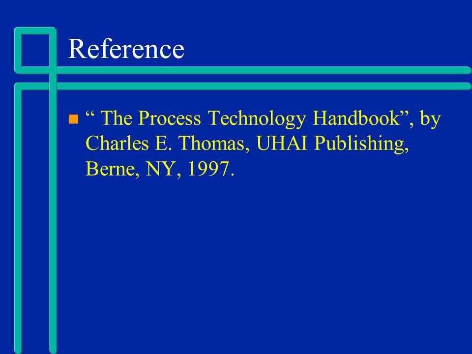 "Reference "" The Process Technology Handbook"", by Charles E. Thomas, UHAI Publishing, Berne, NY, 1997."