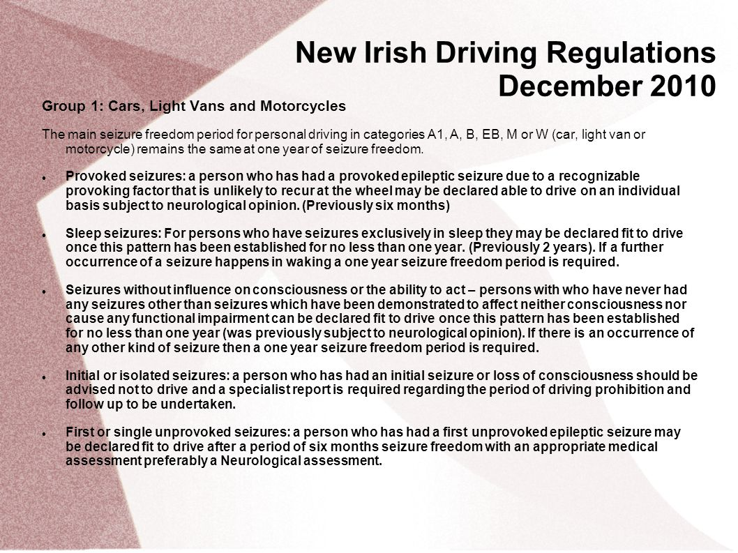 New Irish Driving Regulations December 2010 Group 1: Cars, Light Vans and Motorcycles The main seizure freedom period for personal driving in categori