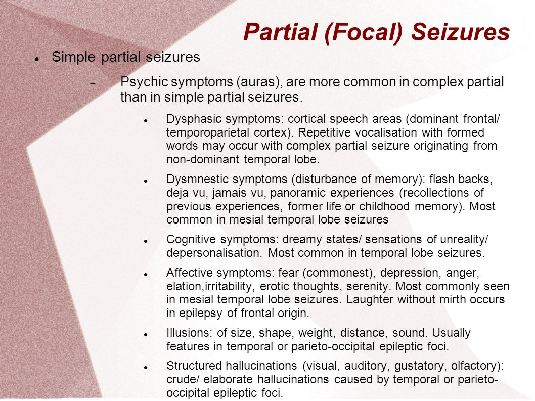 Partial (Focal) Seizures Simple partial seizures  Psychic symptoms (auras), are more common in complex partial than in simple partial seizures. Dysph