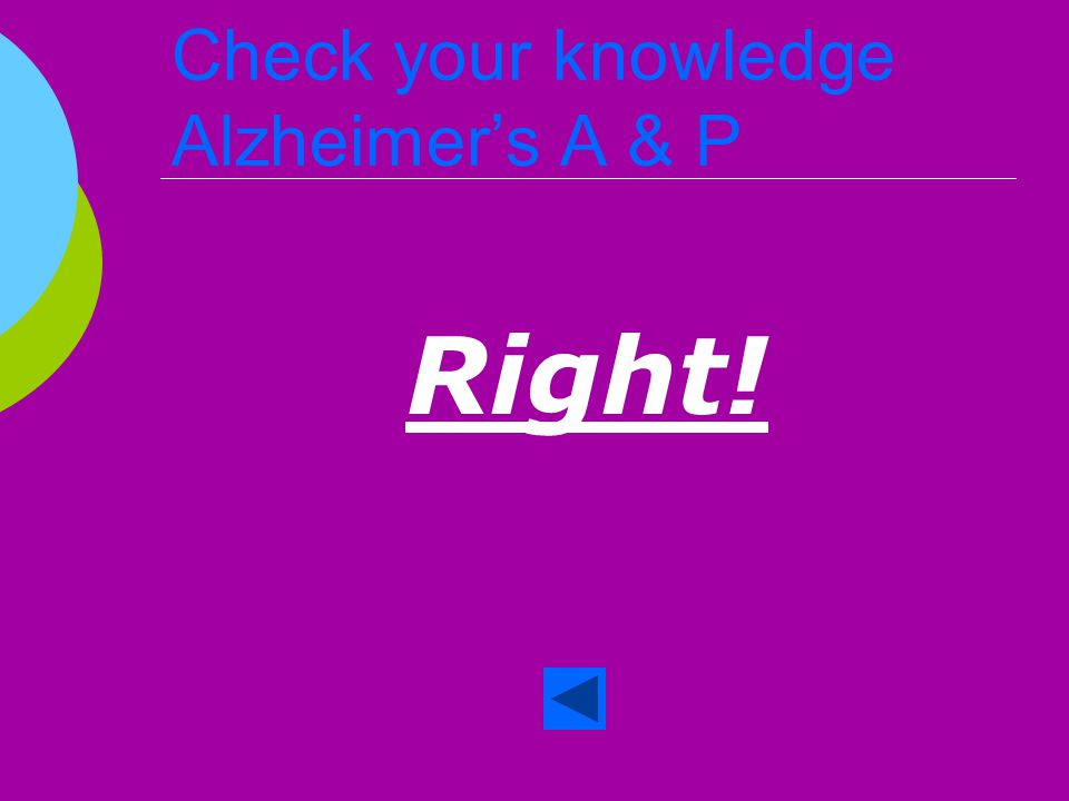 Check your knowledge Alzheimer's A & P  True or False Alzheimer's Disease is responsible for brain shrinkage, neurolitic plaques and neurofibrillary tangles.
