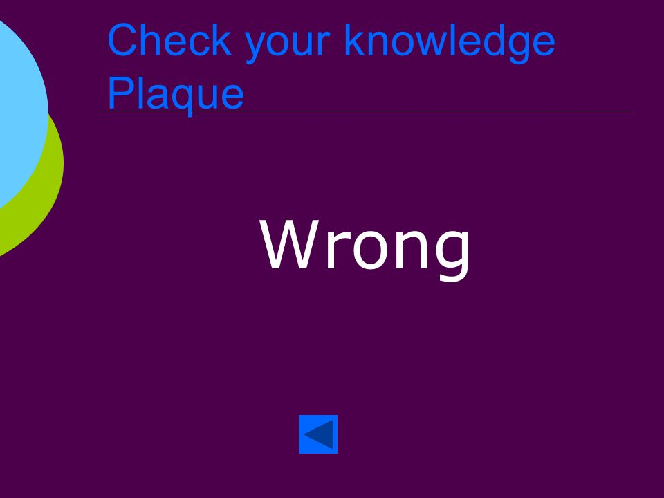Check your knowledge Plaque Right!