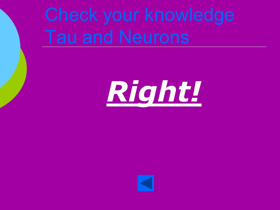 Check your knowledge Tau and Neurons  True or False Tau and plaque work together to prevent the development of neurofibrillary tangles.