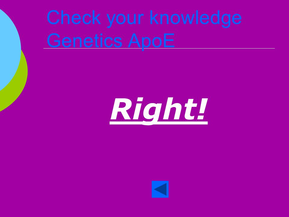Check your knowledge Genetics ApoE  True or False Late onset AD is caused by mutation to the ApoE gene on chromosome 19.