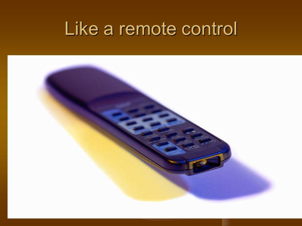 Like a remote control