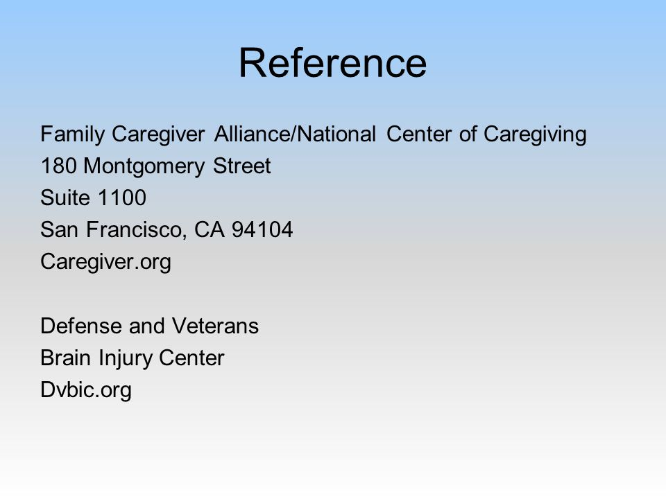 Reference Family Caregiver Alliance/National Center of Caregiving 180 Montgomery Street Suite 1100 San Francisco, CA 94104 Caregiver.org Defense and V