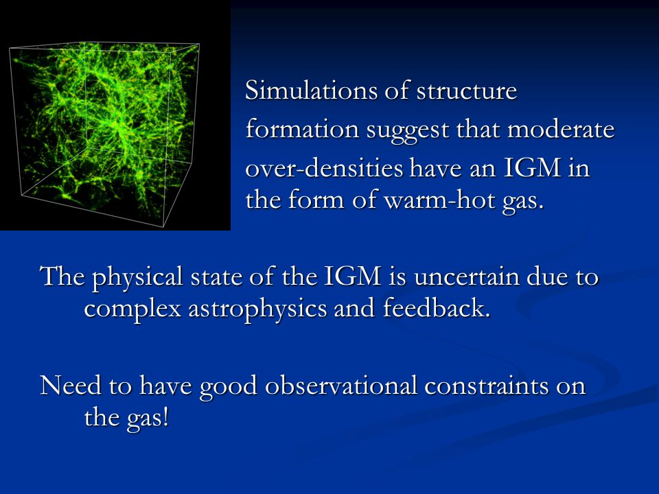 Simulations of structure Simulations of structure formation suggest that moderate formation suggest that moderate over-densities have an IGM in the fo