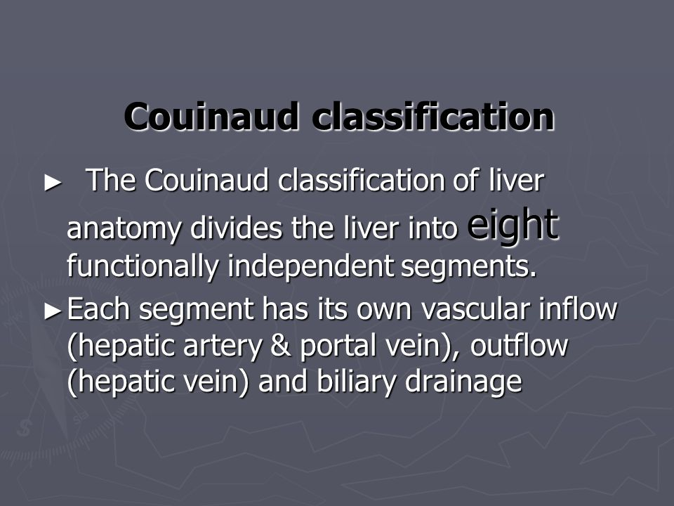 Couinaud classification ► The Couinaud classification of liver anatomy divides the liver into eight functionally independent segments.
