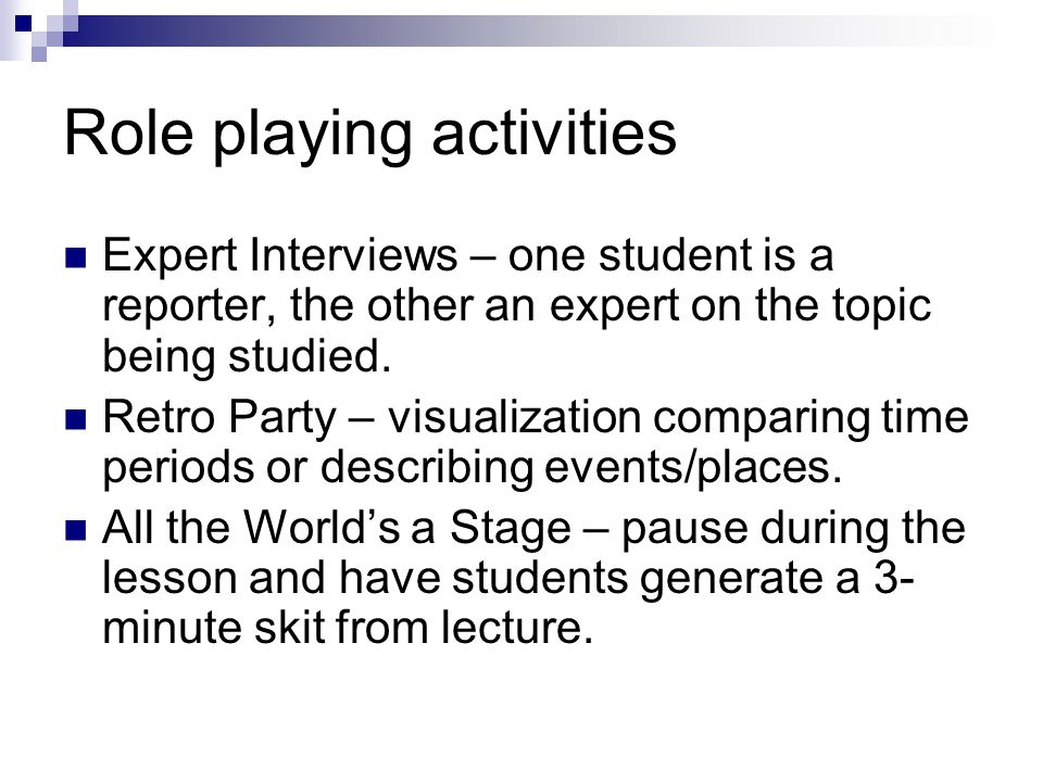 Role playing activities Expert Interviews – one student is a reporter, the other an expert on the topic being studied. Retro Party – visualization com