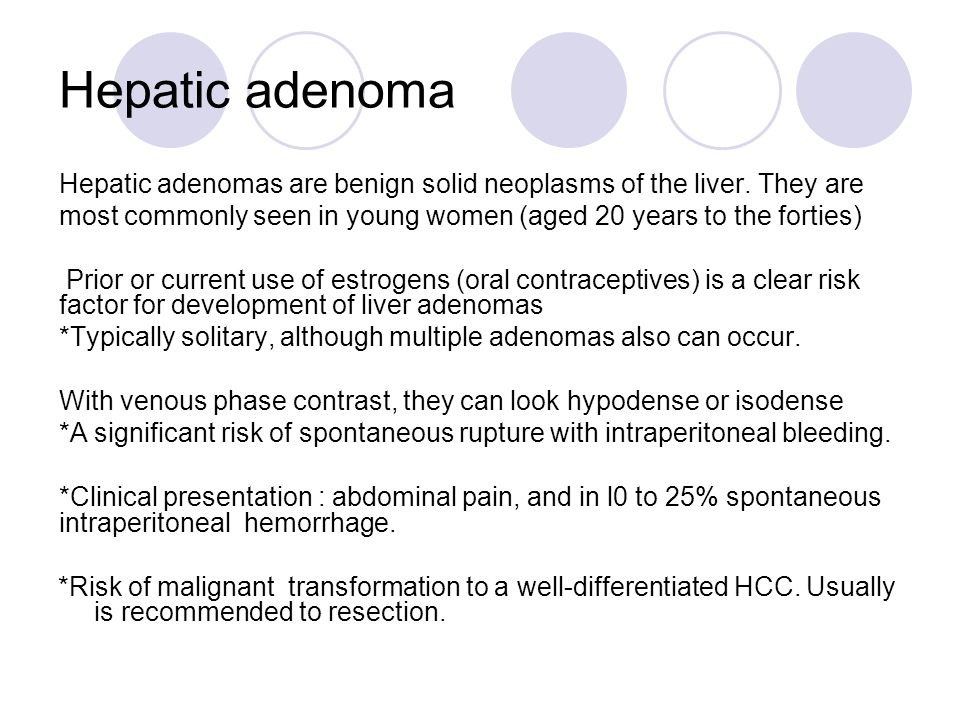 Hepatic adenoma Hepatic adenomas are benign solid neoplasms of the liver. They are most commonly seen in young women (aged 20 years to the forties) Pr